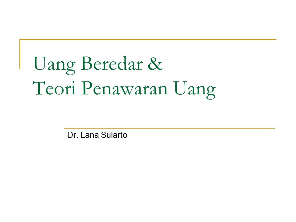 Uang Beredar & Teori Penawaran Uang Dr. Lana Sularto