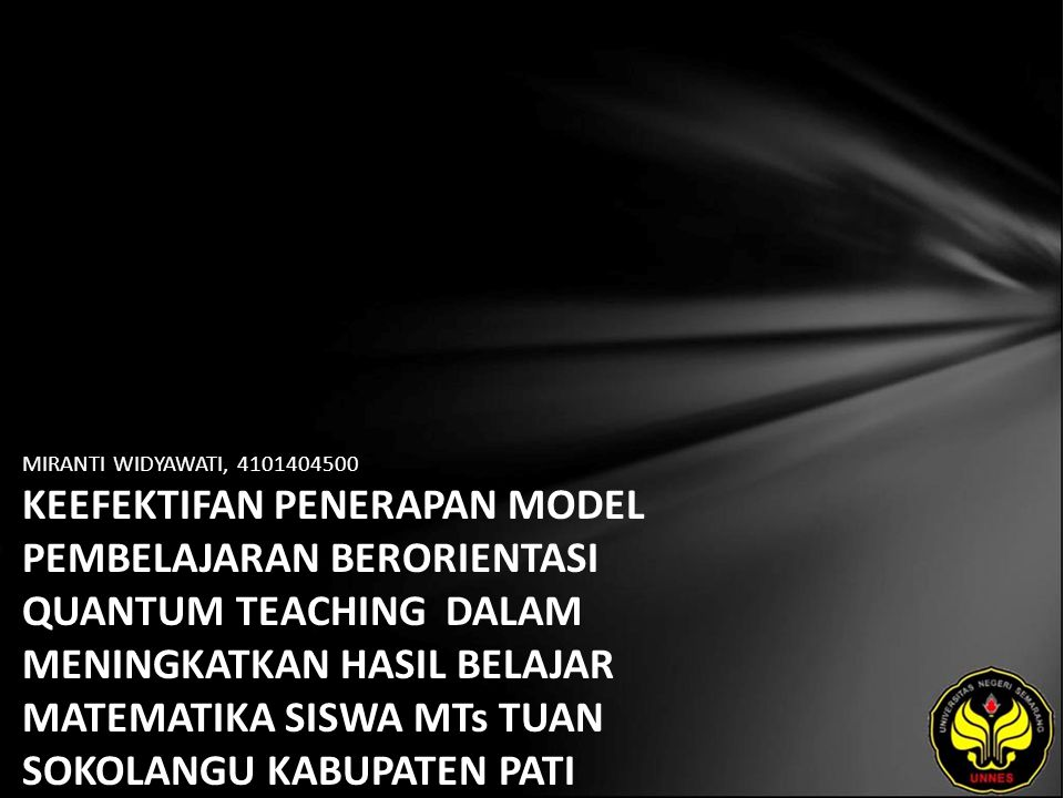 Identitas Mahasiswa - NAMA : MIRANTI WIDYAWATI - NIM : 4101404500 - PRODI : Pendidikan Matematika - JURUSAN : Matematika - FAKULTAS : Matematika dan Ilmu Pengetahuan Alam - EMAIL : in_pinity pada domain yahoo.com - PEMBIMBING 1 : Dra.