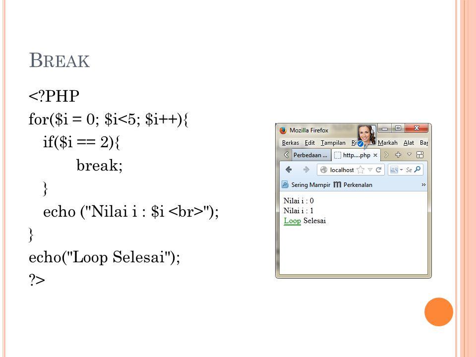 C ONTINUE <?PHP for($bilangan=20; $bilangan>=10; $bilangan--) { if($bilangan==15){ print( continue ); continue; } print( $bilangan ); } ?>
