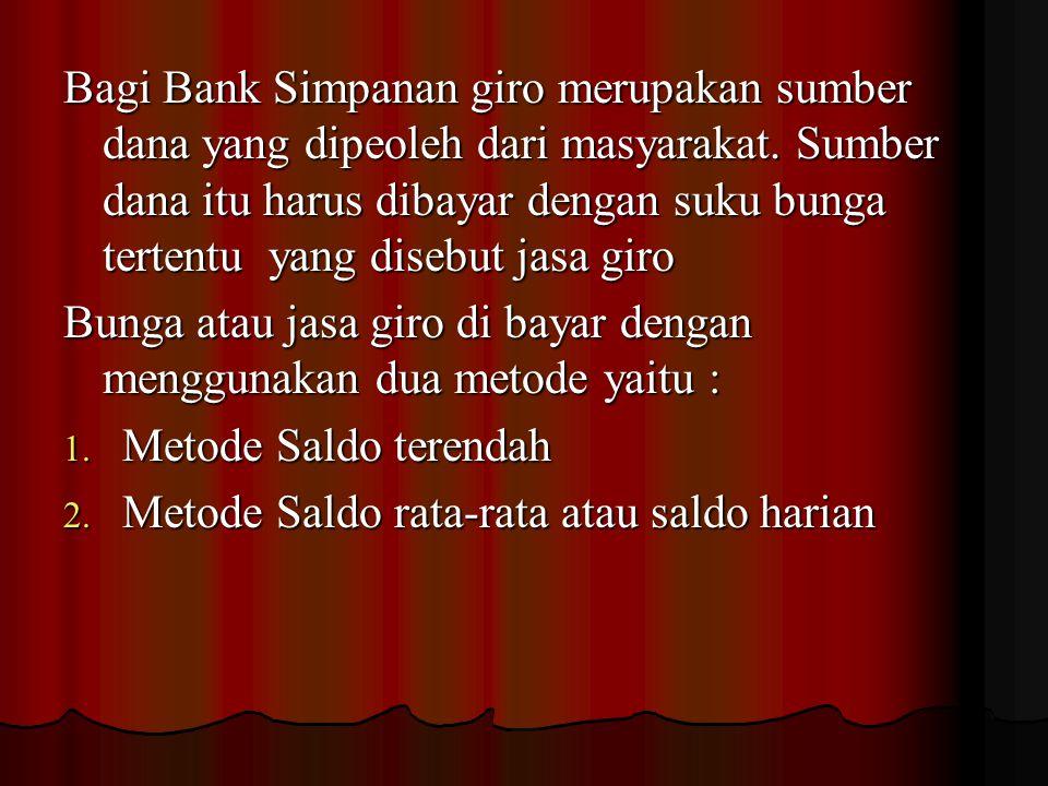 Bagi Bank Simpanan giro merupakan sumber dana yang dipeoleh dari masyarakat. Sumber dana itu harus dibayar dengan suku bunga tertentu yang disebut jas