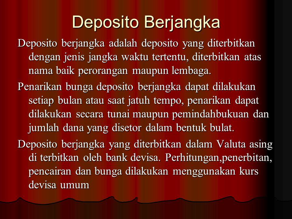 Deposito Berjangka Deposito berjangka adalah deposito yang diterbitkan dengan jenis jangka waktu tertentu, diterbitkan atas nama baik perorangan maupu