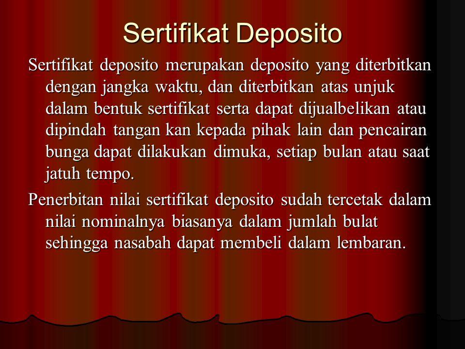 Sertifikat Deposito Sertifikat deposito merupakan deposito yang diterbitkan dengan jangka waktu, dan diterbitkan atas unjuk dalam bentuk sertifikat se