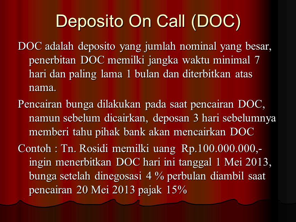 Deposito On Call (DOC) DOC adalah deposito yang jumlah nominal yang besar, penerbitan DOC memilki jangka waktu minimal 7 hari dan paling lama 1 bulan