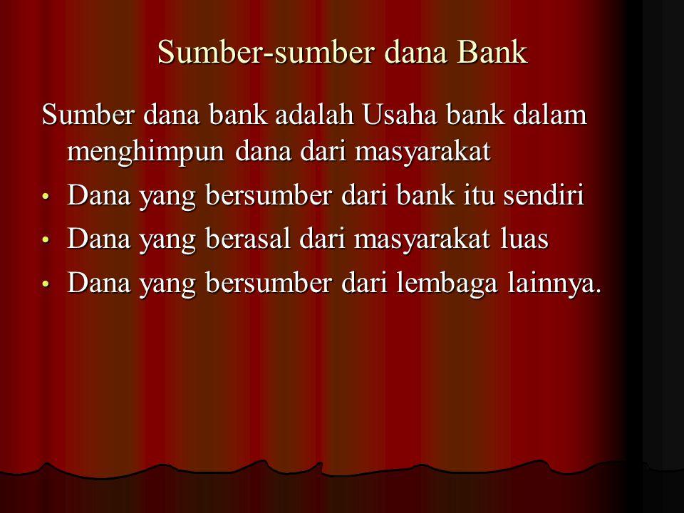 Sumber-sumber dana Bank Sumber dana bank adalah Usaha bank dalam menghimpun dana dari masyarakat Dana yang bersumber dari bank itu sendiri Dana yang b
