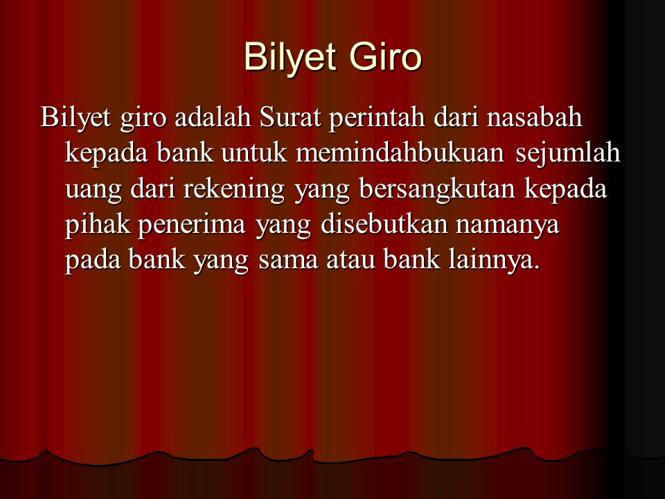 Bilyet Giro Bilyet giro adalah Surat perintah dari nasabah kepada bank untuk memindahbukuan sejumlah uang dari rekening yang bersangkutan kepada pihak