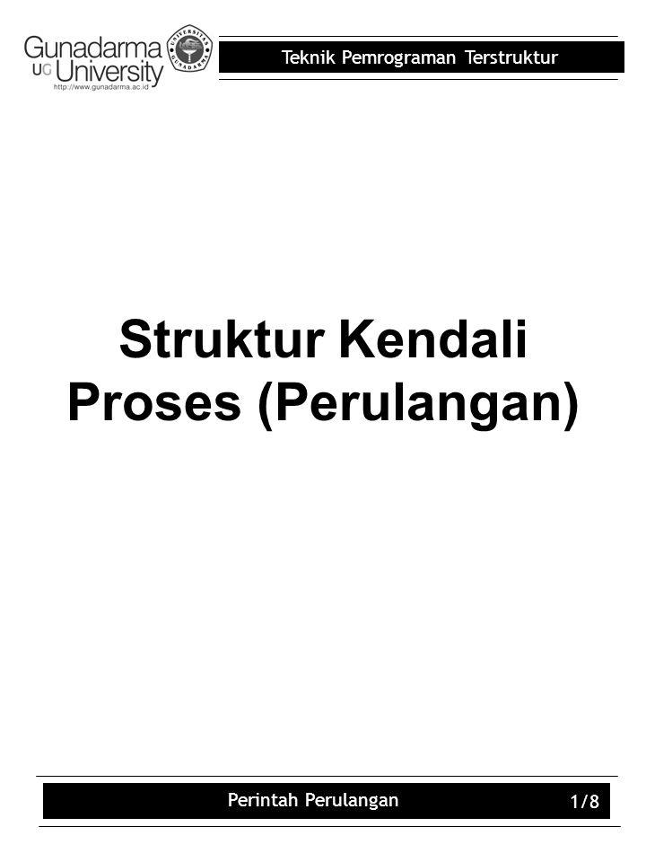 Teknik Pemrograman Terstruktur Perintah Perulangan 1/8 Struktur Kendali Proses (Perulangan)