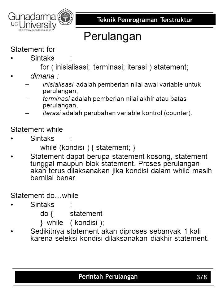 Teknik Pemrograman Terstruktur Perintah Perulangan 3/8 Perulangan Statement for Sintaks: for ( inisialisasi; terminasi; iterasi ) statement; dimana :