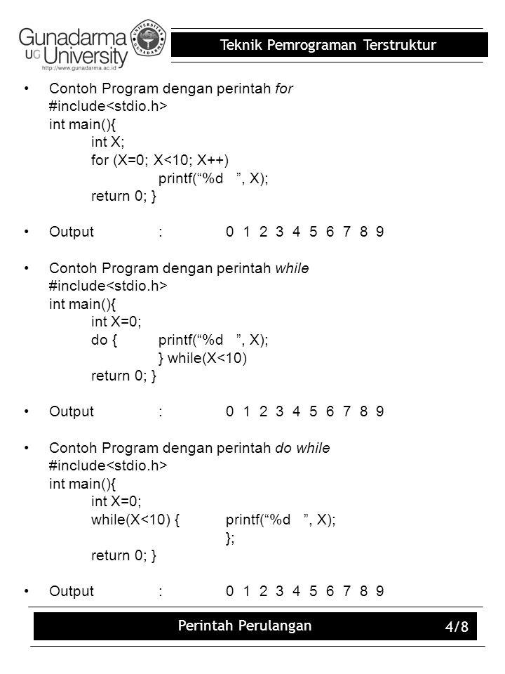 "Teknik Pemrograman Terstruktur Perintah Perulangan 4/8 Contoh Program dengan perintah for #include int main(){ int X; for (X=0; X<10; X++) printf(""%d"