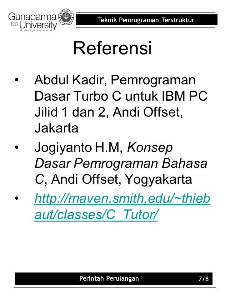 Teknik Pemrograman Terstruktur Perintah Perulangan 7/8 Referensi Abdul Kadir, Pemrograman Dasar Turbo C untuk IBM PC Jilid 1 dan 2, Andi Offset, Jakar