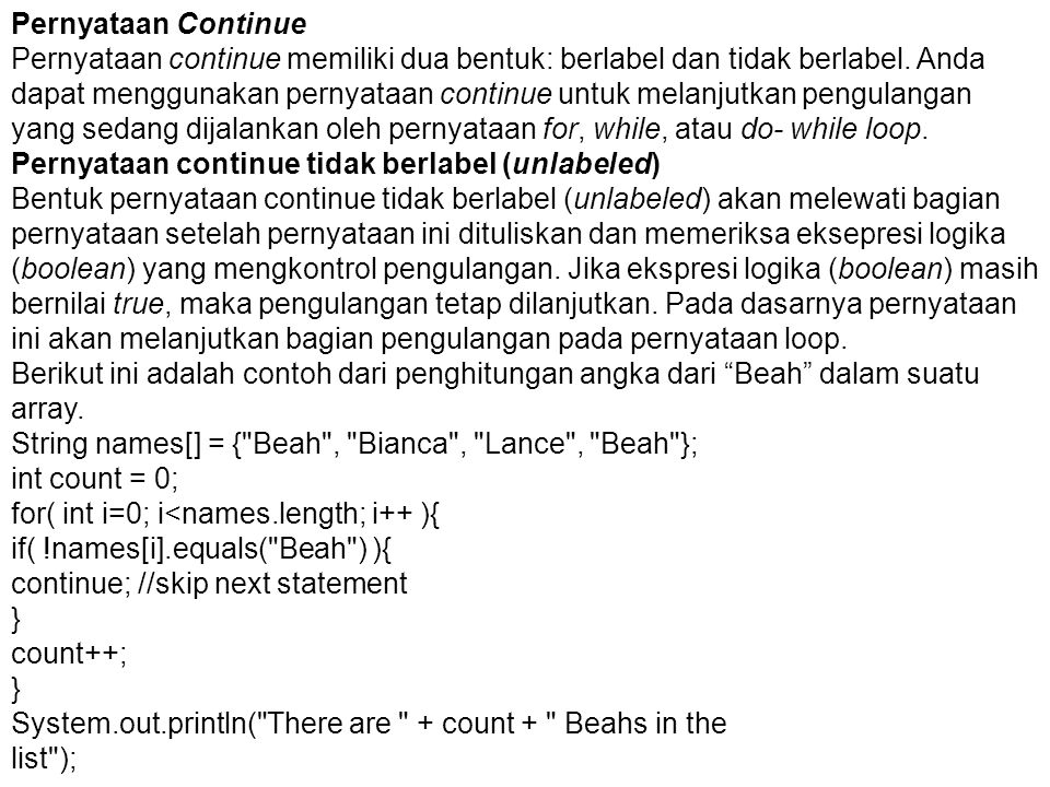 Labeled continue statement Bentuk pernyataan continue berlabel (labeled) akan melanjutkan pengulangan yang sedang terjadi dan dilanjuti ke pengulangan berikutnya dari pernyataan pengulangan yang diberi label (tanda).