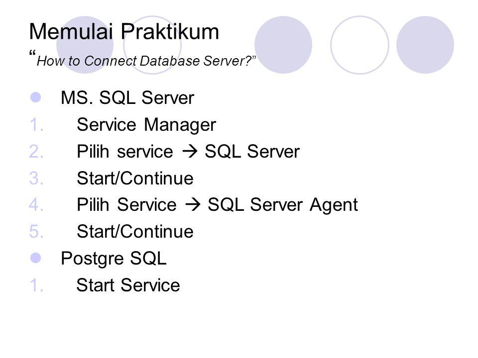 """Memulai Praktikum """" How to Connect Database Server?"""" MS. SQL Server 1.Service Manager 2.Pilih service  SQL Server 3.Start/Continue 4.Pilih Service """