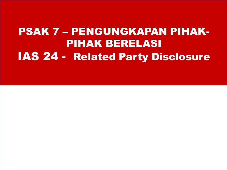 PSAK 7 – PENGUNGKAPAN PIHAK- PIHAK BERELASI IAS 24 - Related Party Disclosure