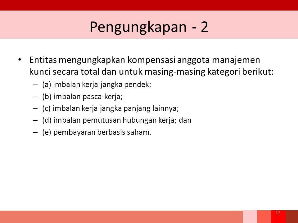 Pengungkapan - 2 Entitas mengungkapkan kompensasi anggota manajemen kunci secara total dan untuk masing-masing kategori berikut: – (a) imbalan kerja j
