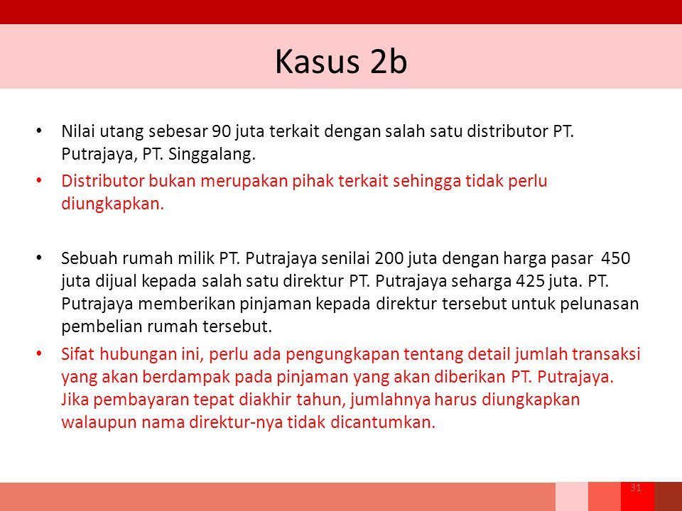 Kasus 2b Nilai utang sebesar 90 juta terkait dengan salah satu distributor PT. Putrajaya, PT. Singgalang. Distributor bukan merupakan pihak terkait se