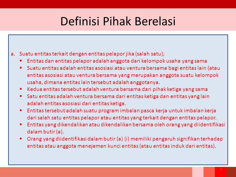 Definisi Pihak Berelasi 5 a.Suatu entitas terkait dengan entitas pelapor jika (salah satu);  Entitas dan entitas pelapor adalah anggota dari kelompok