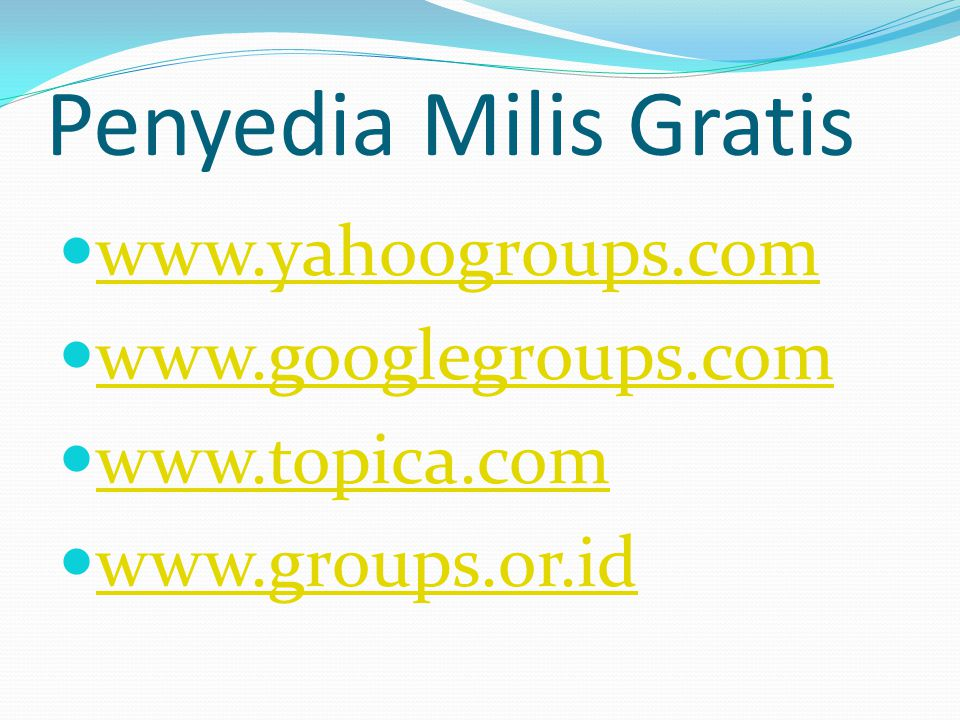 Penyedia Milis Gratis www.yahoogroups.com www.googlegroups.com www.topica.com www.groups.or.id