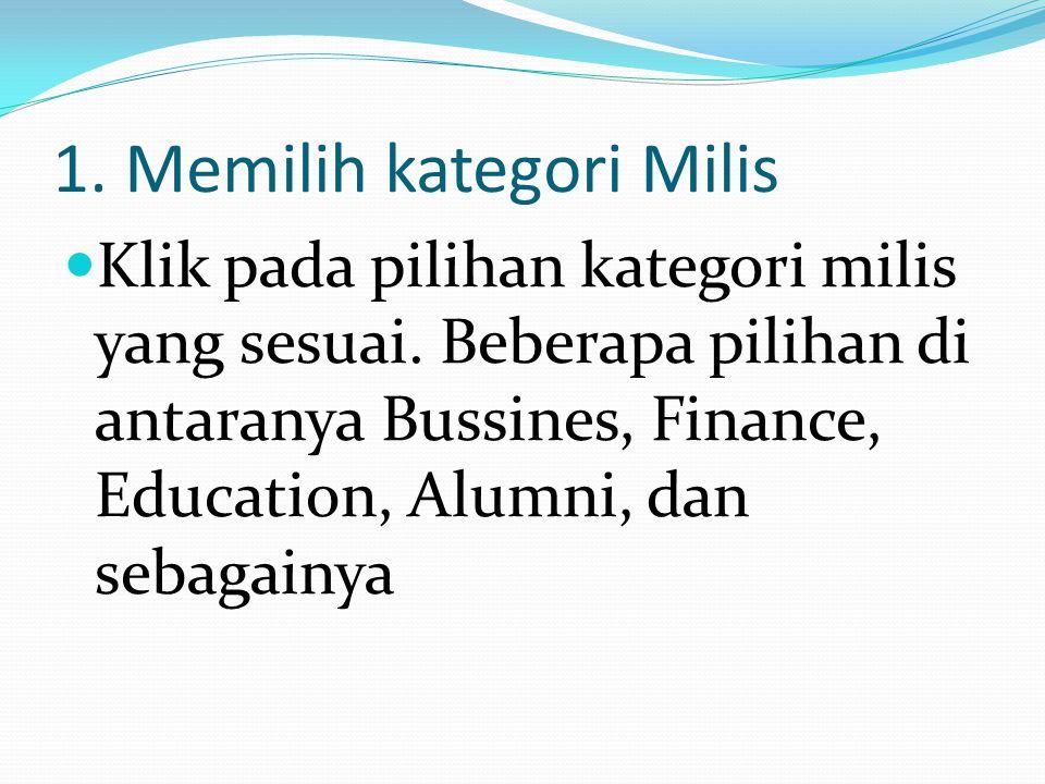 1. Memilih kategori Milis Klik pada pilihan kategori milis yang sesuai. Beberapa pilihan di antaranya Bussines, Finance, Education, Alumni, dan sebaga