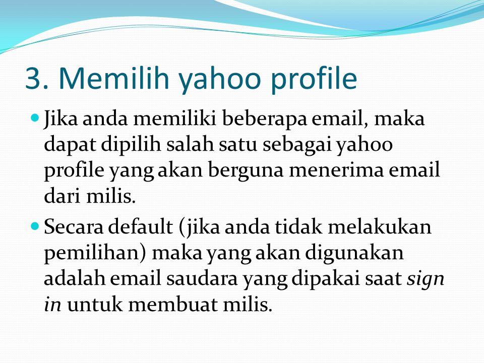3. Memilih yahoo profile Jika anda memiliki beberapa email, maka dapat dipilih salah satu sebagai yahoo profile yang akan berguna menerima email dari