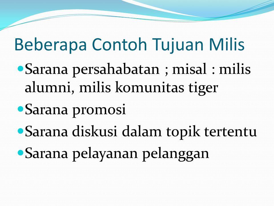 Beberapa Contoh Tujuan Milis Sarana persahabatan ; misal : milis alumni, milis komunitas tiger Sarana promosi Sarana diskusi dalam topik tertentu Sarana pelayanan pelanggan