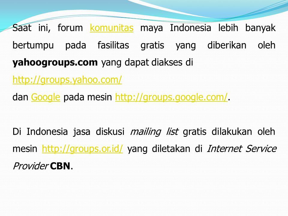 Saat ini, forum komunitas maya Indonesia lebih banyak bertumpu pada fasilitas gratis yang diberikan oleh yahoogroups.com yang dapat diakses dikomunita