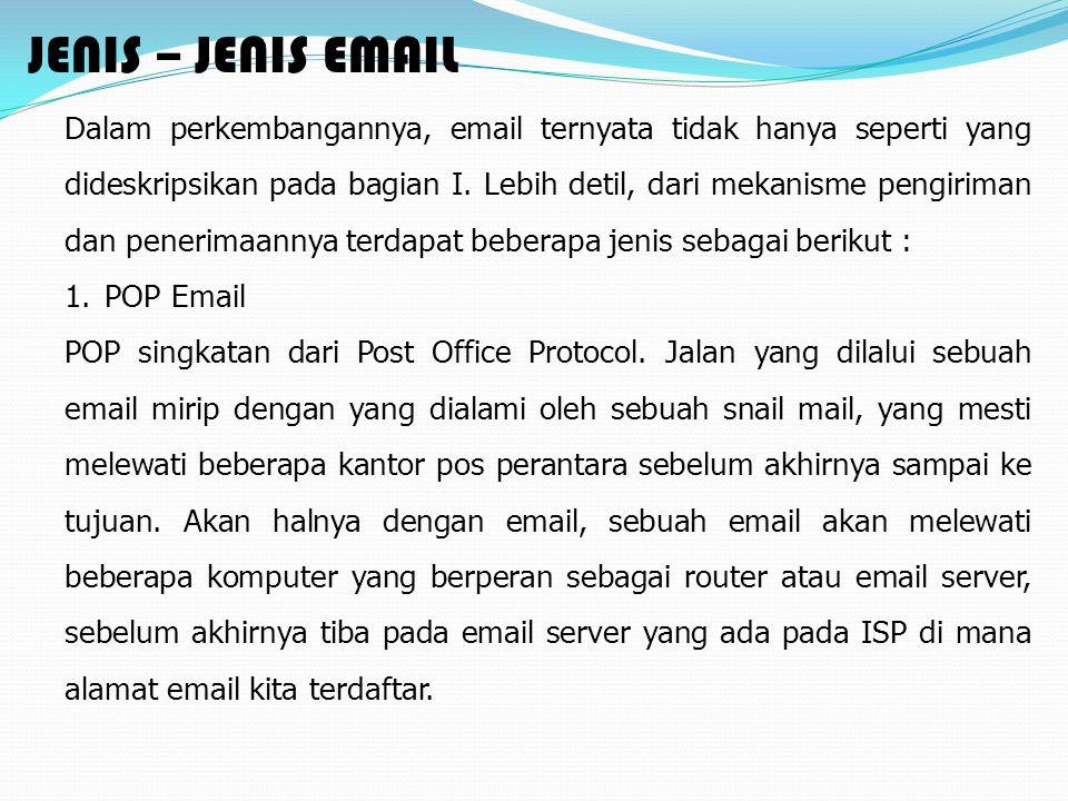 Dalam perkembangannya, email ternyata tidak hanya seperti yang dideskripsikan pada bagian I. Lebih detil, dari mekanisme pengiriman dan penerimaannya