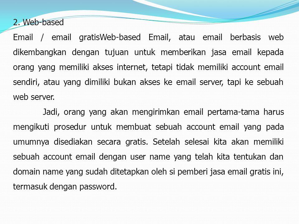 2. Web-based Email / email gratisWeb-based Email, atau email berbasis web dikembangkan dengan tujuan untuk memberikan jasa email kepada orang yang mem
