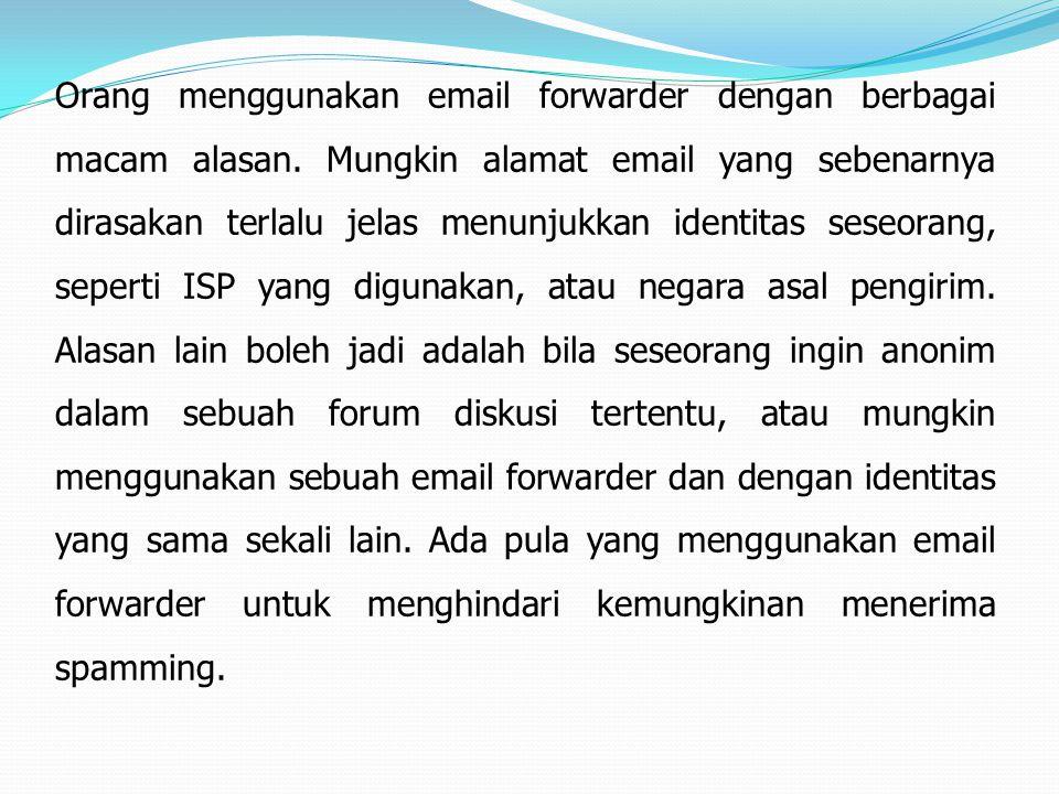 Orang menggunakan email forwarder dengan berbagai macam alasan. Mungkin alamat email yang sebenarnya dirasakan terlalu jelas menunjukkan identitas ses