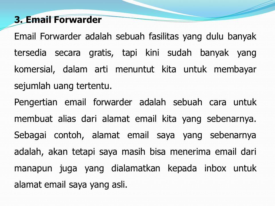 3. Email Forwarder Email Forwarder adalah sebuah fasilitas yang dulu banyak tersedia secara gratis, tapi kini sudah banyak yang komersial, dalam arti