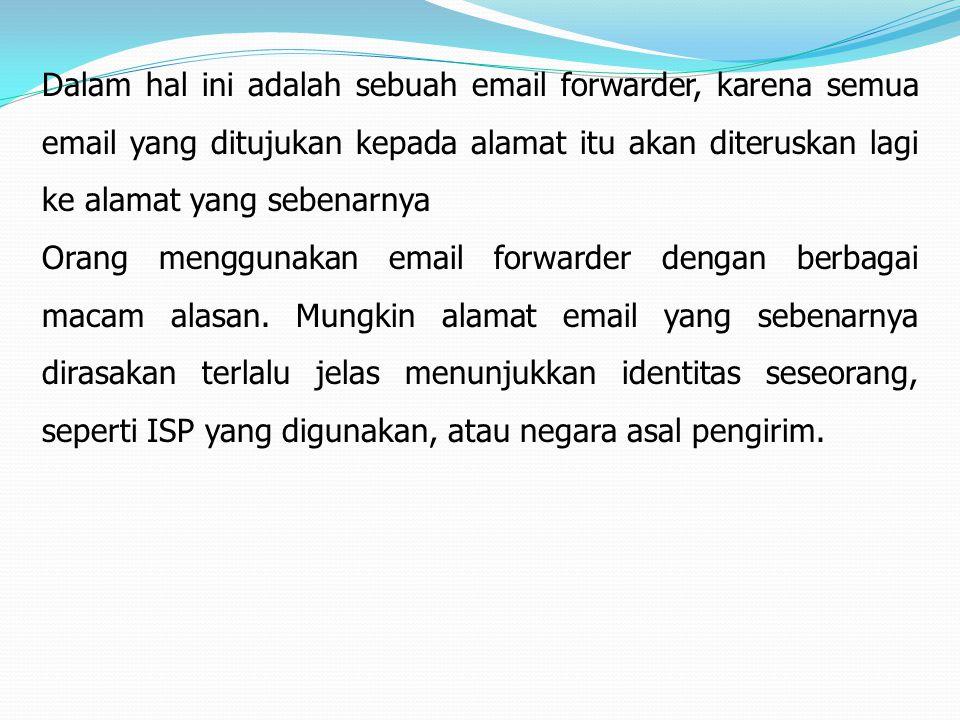 Dalam hal ini adalah sebuah email forwarder, karena semua email yang ditujukan kepada alamat itu akan diteruskan lagi ke alamat yang sebenarnya Orang