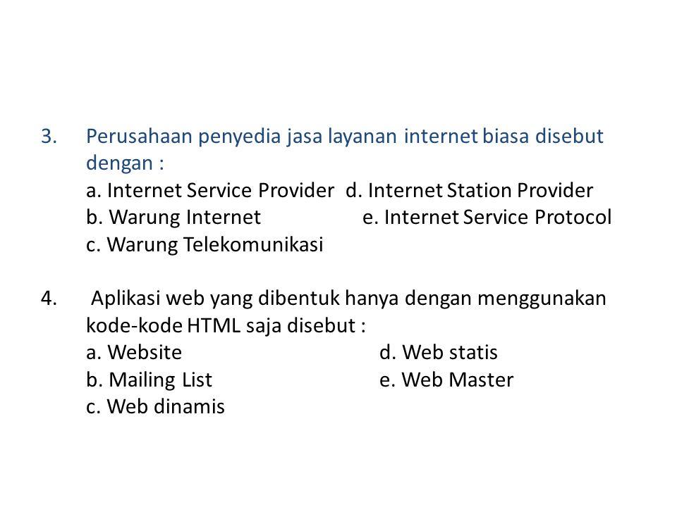 2.Sumber daya internet yang memungkinkan untuk membuat kelompok diskusi dengan menggunakan e-mail disebut : a. E-mail d. World Wide Web b. Mailing Lis