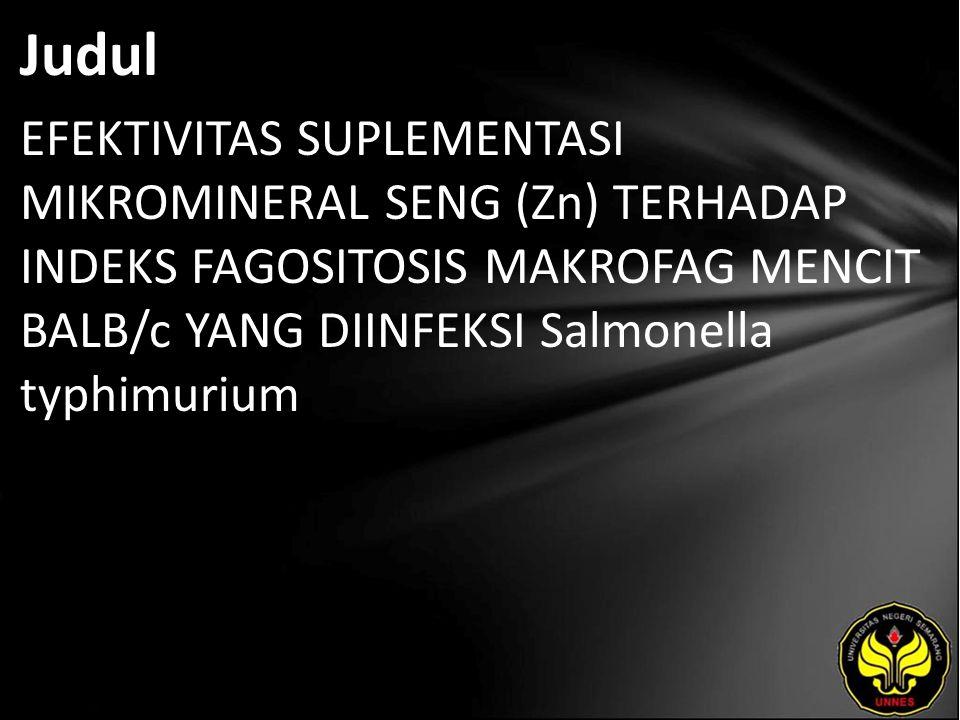 Judul EFEKTIVITAS SUPLEMENTASI MIKROMINERAL SENG (Zn) TERHADAP INDEKS FAGOSITOSIS MAKROFAG MENCIT BALB/c YANG DIINFEKSI Salmonella typhimurium