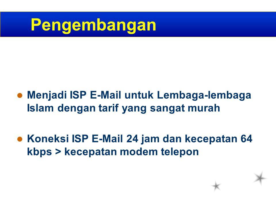 Pengembangan Menjadi ISP E-Mail untuk Lembaga-lembaga Islam dengan tarif yang sangat murah Koneksi ISP E-Mail 24 jam dan kecepatan 64 kbps > kecepatan modem telepon