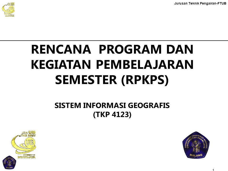 Jurusan Teknik Pengairan-FTUB RENCANA PROGRAM DAN KEGIATAN PEMBELAJARAN SEMESTER (RPKPS) SISTEM INFORMASI GEOGRAFIS (TKP 4123) 1