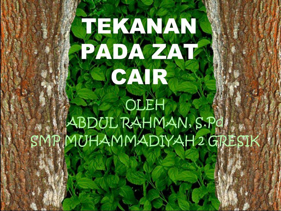 TEKANAN PADA ZAT CAIR OLEH ABDUL RAHMAN, S.Pd SMP MUHAMMADIYAH 2 GRESIK