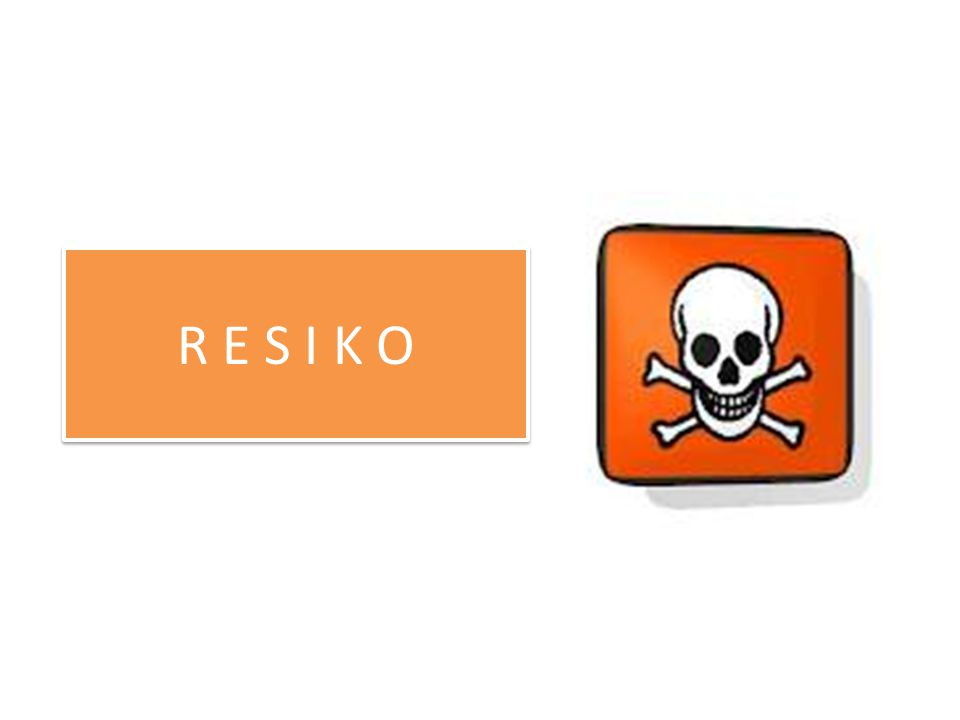  Resiko adalah kecenderungan atau kemungkinan seseorang terpapar suatu bahaya atau bahan yang dapat merugikan.