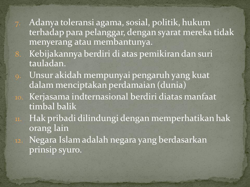 7. Adanya toleransi agama, sosial, politik, hukum terhadap para pelanggar, dengan syarat mereka tidak menyerang atau membantunya. 8. Kebijakannya berd