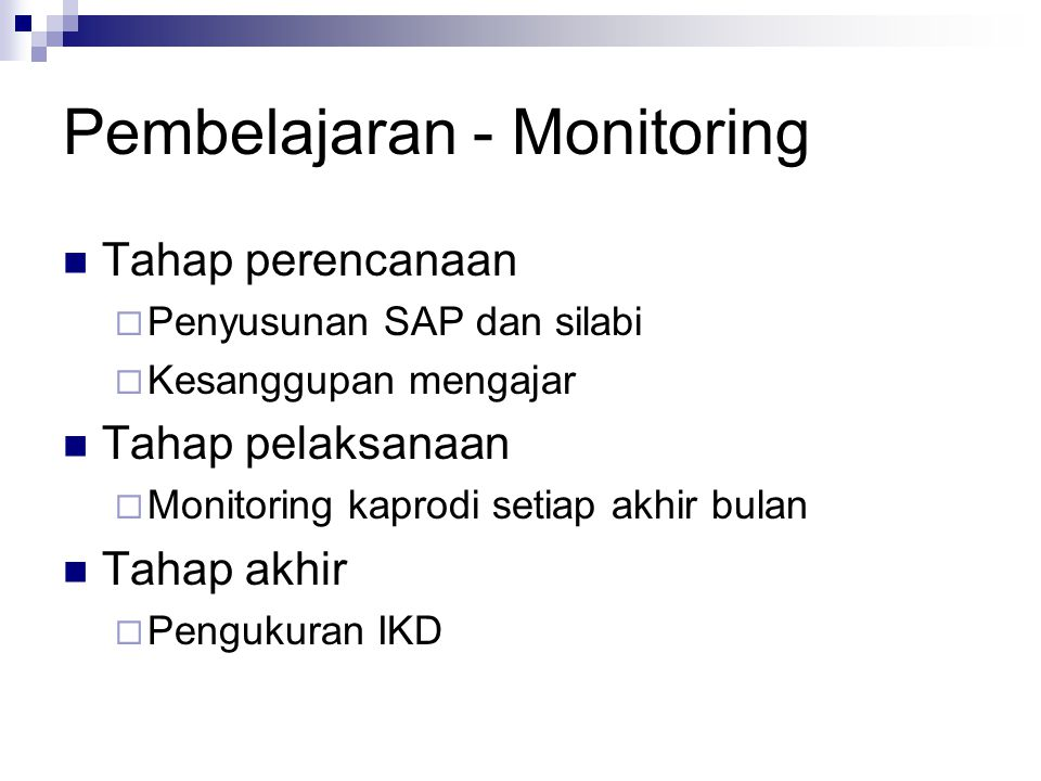 Pembelajaran - Monitoring Tahap perencanaan  Penyusunan SAP dan silabi  Kesanggupan mengajar Tahap pelaksanaan  Monitoring kaprodi setiap akhir bulan Tahap akhir  Pengukuran IKD