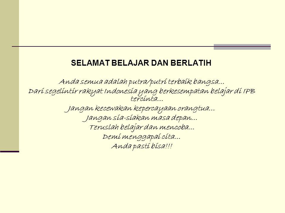 SELAMAT BELAJAR DAN BERLATIH Anda semua adalah putra/putri terbaik bangsa… Dari segelintir rakyat Indonesia yang berkesempatan belajar di IPB tercinta