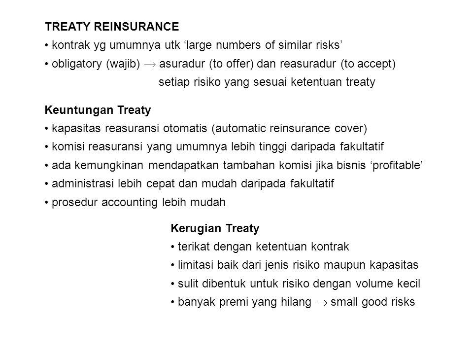 TREATY REINSURANCE kontrak yg umumnya utk 'large numbers of similar risks' obligatory (wajib)  asuradur (to offer) dan reasuradur (to accept) setiap