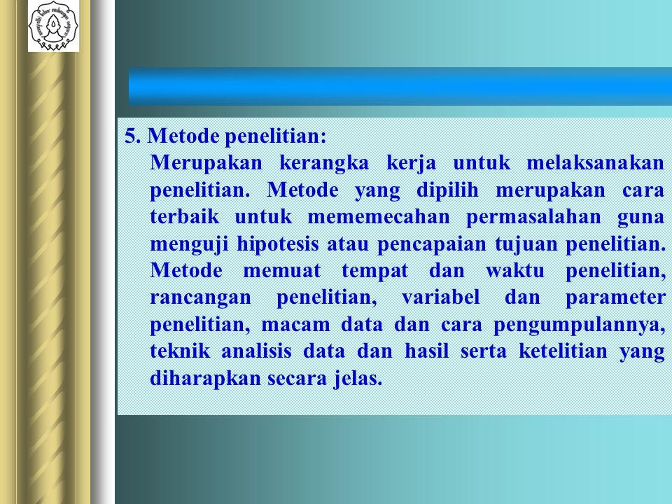 5. Metode penelitian: Merupakan kerangka kerja untuk melaksanakan penelitian.