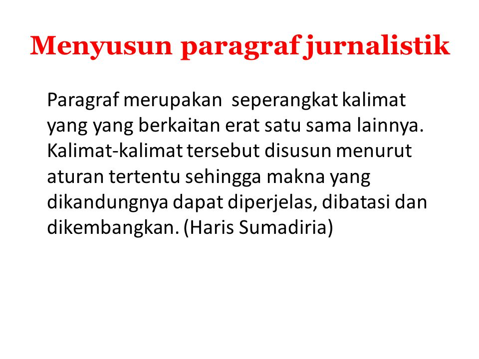Menyusun paragraf jurnalistik Paragraf merupakan seperangkat kalimat yang yang berkaitan erat satu sama lainnya. Kalimat-kalimat tersebut disusun menu