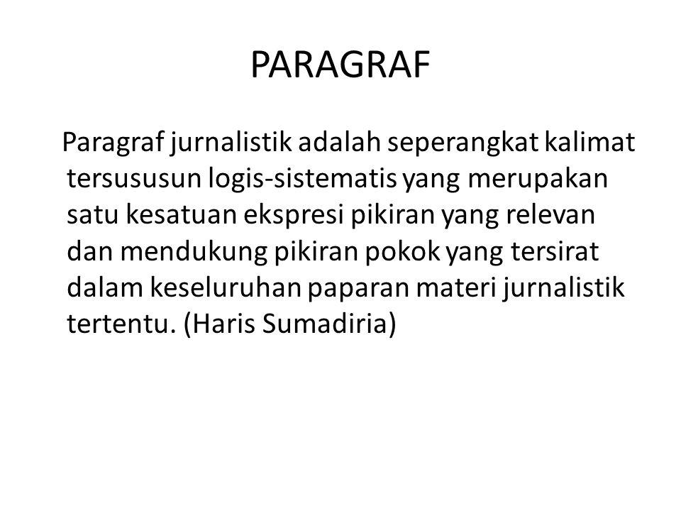 PARAGRAF Paragraf jurnalistik adalah seperangkat kalimat tersususun logis-sistematis yang merupakan satu kesatuan ekspresi pikiran yang relevan dan me