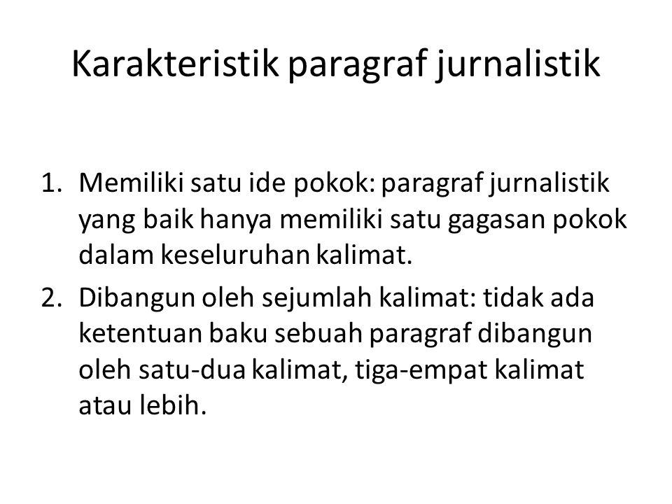 Karakteristik paragraf jurnalistik 1.Memiliki satu ide pokok: paragraf jurnalistik yang baik hanya memiliki satu gagasan pokok dalam keseluruhan kalim