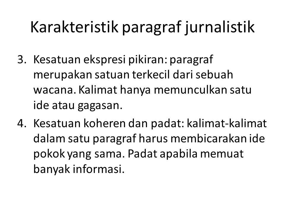 Karakteristik paragraf jurnalistik 3.Kesatuan ekspresi pikiran: paragraf merupakan satuan terkecil dari sebuah wacana. Kalimat hanya memunculkan satu