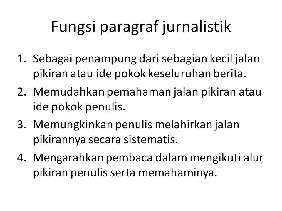 Fungsi paragraf jurnalistik 1.Sebagai penampung dari sebagian kecil jalan pikiran atau ide pokok keseluruhan berita. 2.Memudahkan pemahaman jalan piki