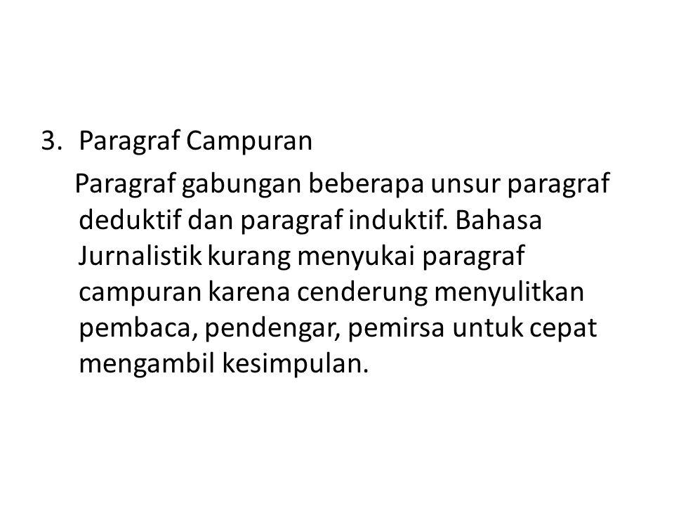3.Paragraf Campuran Paragraf gabungan beberapa unsur paragraf deduktif dan paragraf induktif. Bahasa Jurnalistik kurang menyukai paragraf campuran kar