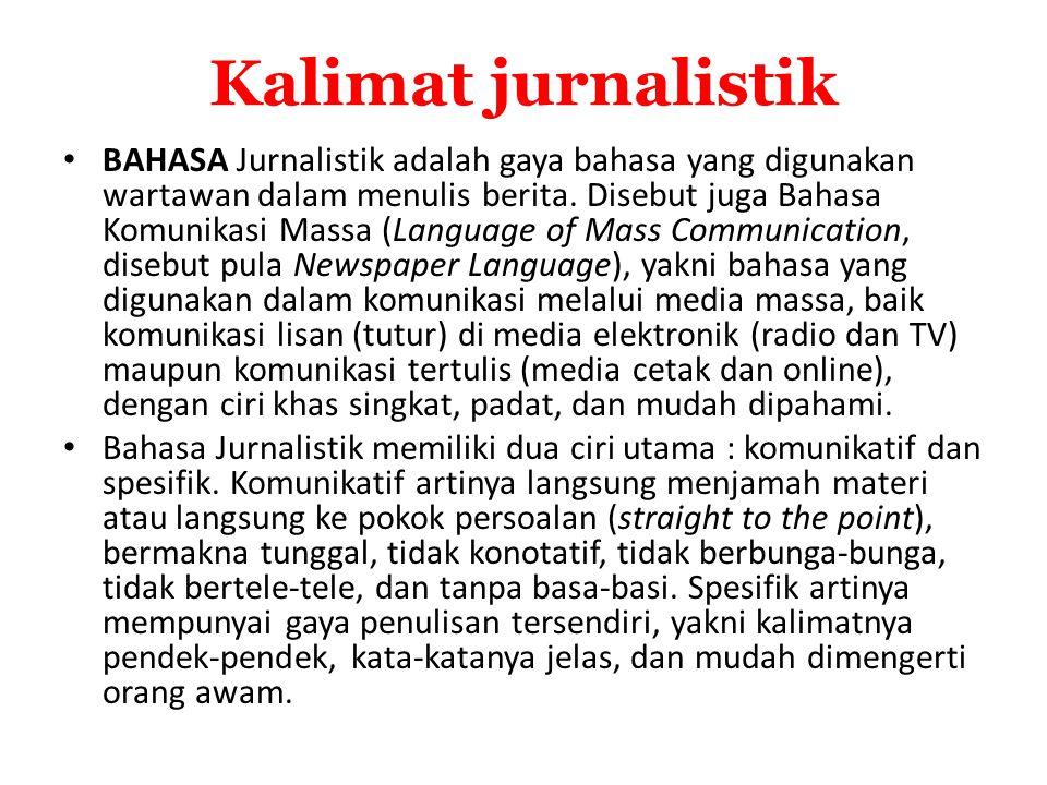 Kalimat jurnalistik BAHASA Jurnalistik adalah gaya bahasa yang digunakan wartawan dalam menulis berita. Disebut juga Bahasa Komunikasi Massa (Language