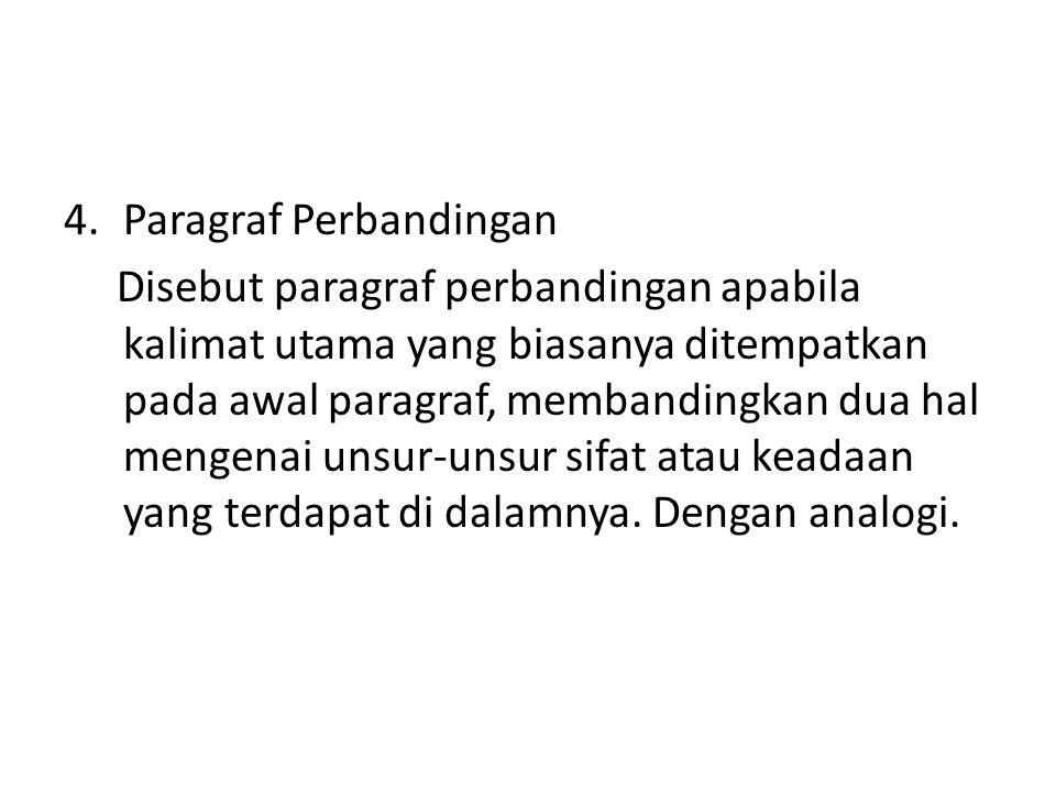 4.Paragraf Perbandingan Disebut paragraf perbandingan apabila kalimat utama yang biasanya ditempatkan pada awal paragraf, membandingkan dua hal mengen
