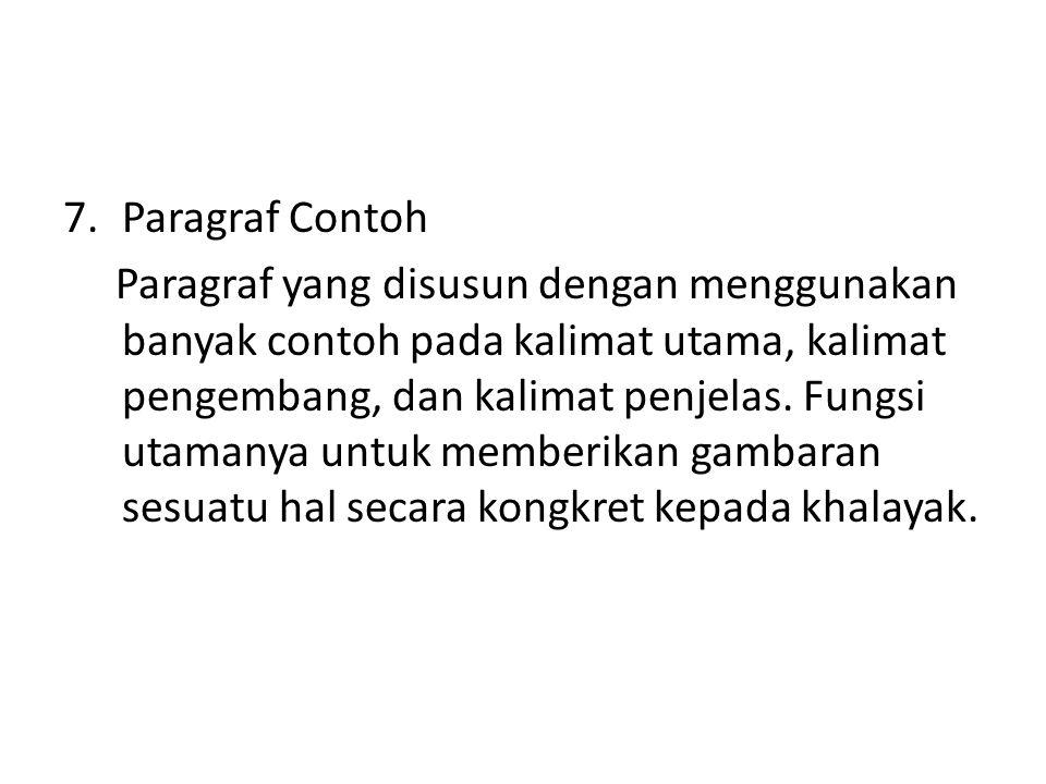 7.Paragraf Contoh Paragraf yang disusun dengan menggunakan banyak contoh pada kalimat utama, kalimat pengembang, dan kalimat penjelas. Fungsi utamanya