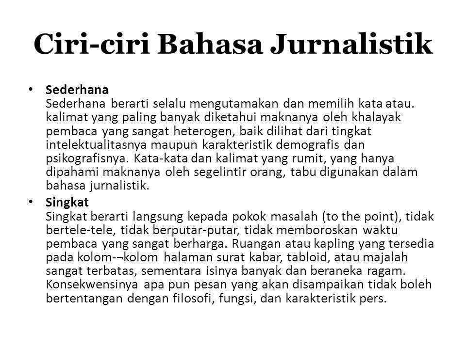 Karakteristik paragraf jurnalistik 1.Memiliki satu ide pokok: paragraf jurnalistik yang baik hanya memiliki satu gagasan pokok dalam keseluruhan kalimat.